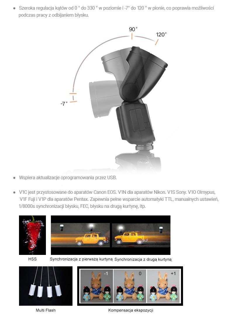 Godox V1 Szybka regulacja kątów od 0 stopnia do 330 stopni w poziomie i 120 stopni w pionie. Wspiera aktualizacje oprogramowania przez USB. Multiflash, HSS, synchronizacja na drugą kurtynę.